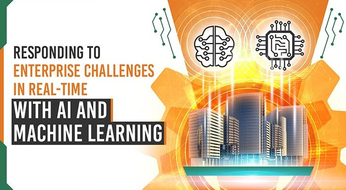 Responding to Enterprise Challenges in Real-Time with AI and Machine Learning