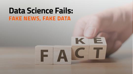Data Science Fails: Fake News, Fake Data