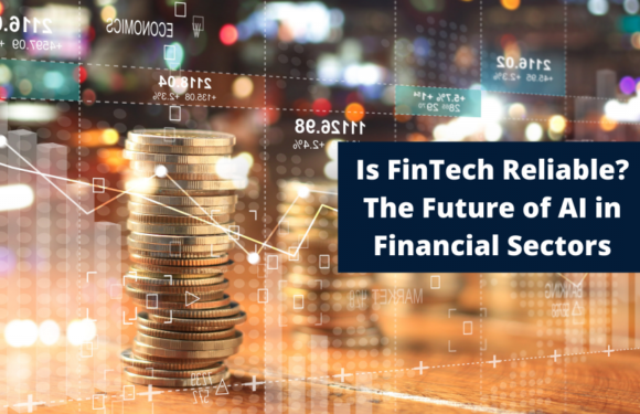 Is FinTech Reliable? The Future of AI in Financial Sectors