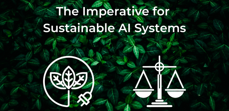 The Imperative for Sustainable AI Systems